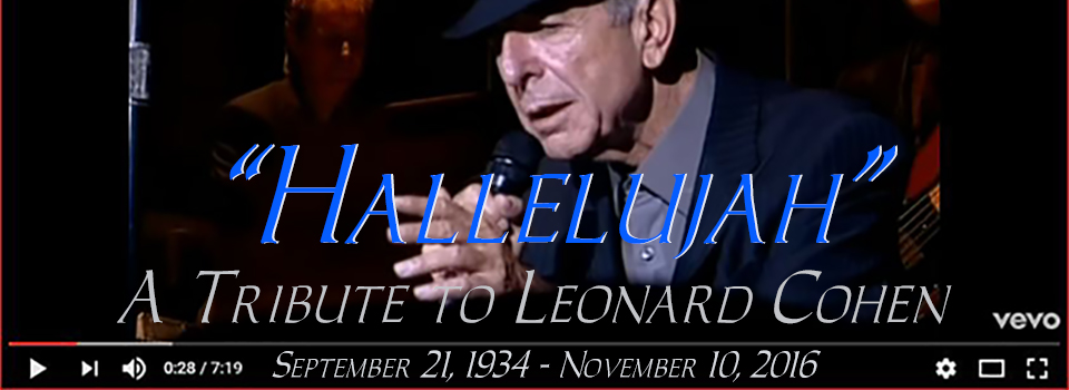 A tribute to Leonard Cohen and one of his greatest songs, Hallelujah